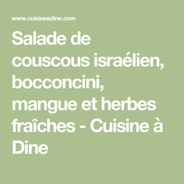 Salade de couscous israélien, bocconcini, mangue et herbes fraîches - Cuisine à Dine