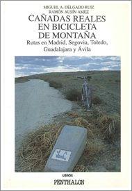 Cañadas reales en bicicleta de montaña. Rutas en Madrid, Segovia, Toledo, Guadalajara y Ávila / Miguel A. Delgado Ruiz, Ramón Ausín Amez
