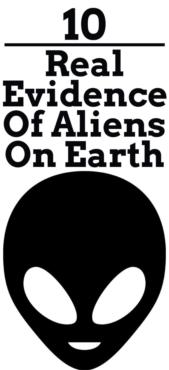 10 Real Evidence Of Aliens On Earth. Do you believe in aliens? After reading this, you'll start.