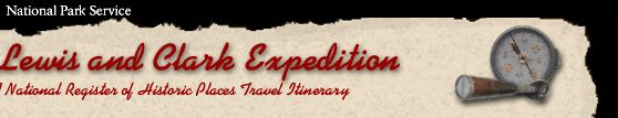 Scientific Encounters--Lewis and Clark Expedition: A National Register of Historic Places Travel Itinerary