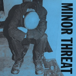Minor Threat - this record changed my life.
