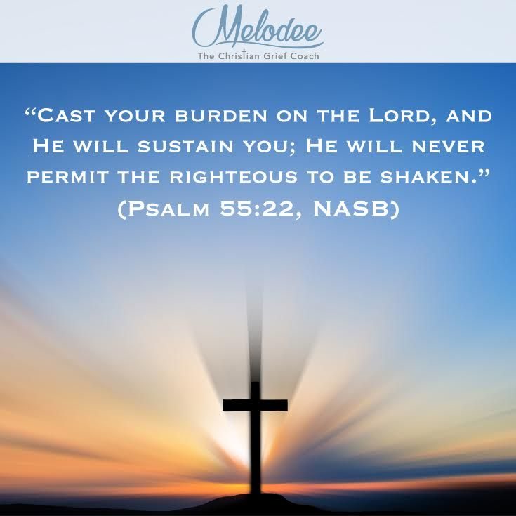 """""""Cast your burden on the Lord, and He will sustain you; He will never permit the righteous to be shaken."""" (Psalm 55:22, NASB)  