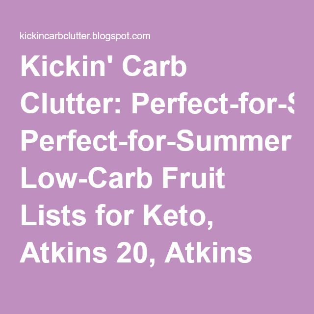 Kickin' Carb Clutter: Perfect-for-Summer Low-Carb Fruit Lists for Keto, Atkins 20, Atkins 40, and Atkins 72