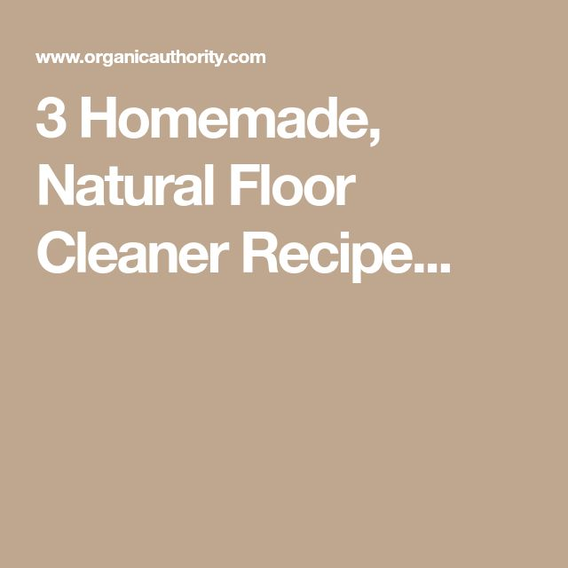 3 Homemade, Natural Floor Cleaner Recipe...