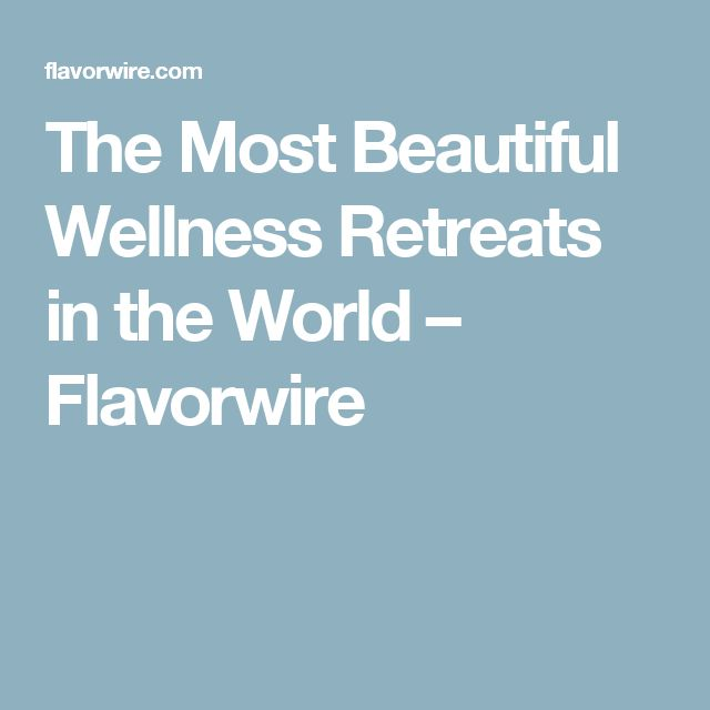 The Most Beautiful Wellness Retreats in the World – Flavorwire