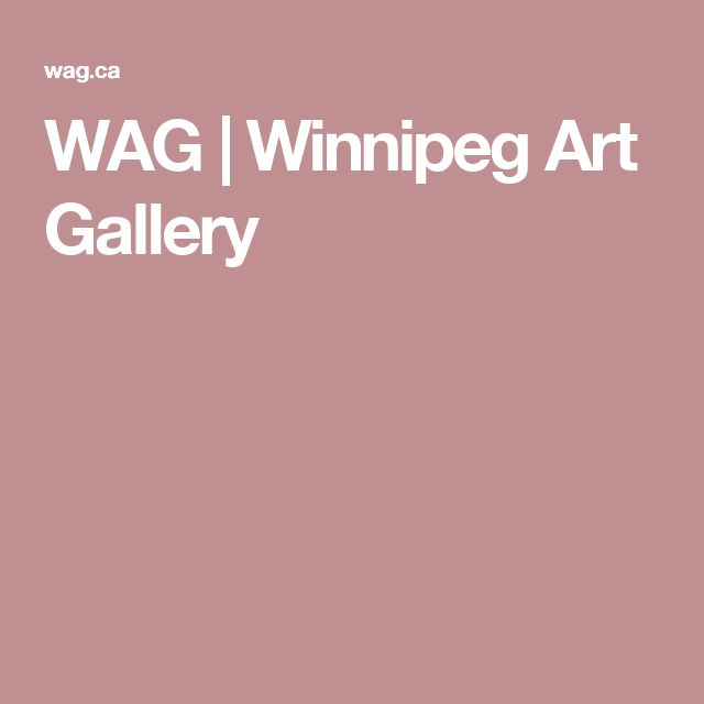 WAG | Winnipeg Art Gallery