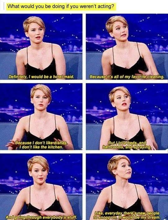 Jennifer Lawrence's dream job. She's welcome to come clean and snoop through my house anytime.