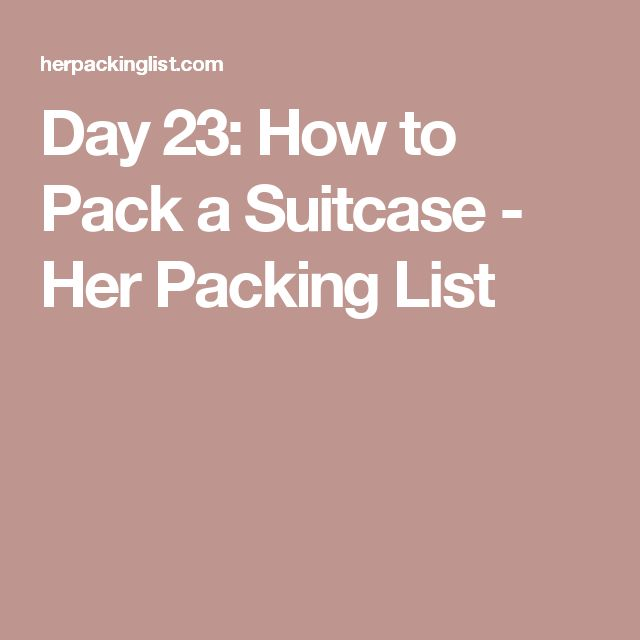 Day 23: How to Pack a Suitcase - Her Packing List