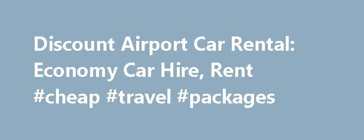 Discount Airport Car Rental: Economy Car Hire, Rent #cheap #travel #packages http://travel.nef2.com/discount-airport-car-rental-economy-car-hire-rent-cheap-travel-packages/  #cheap car rentals # Are you searching for a car rental company that offers the cheapest rental rate in town? You just found the right place. Discount Airport Car Rental is the cheapest car rental company that offers you wide selection of cars to choose from. We are being patronized because we have cars that […]