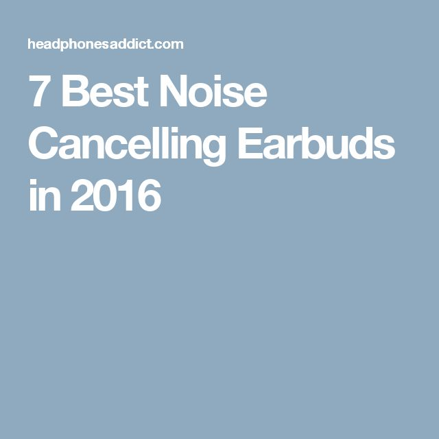 7 Best Noise Cancelling Earbuds in 2016