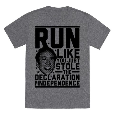 When running, always give it your all. In other words, run like you just stole the declaration of independence! If you love America's national treasure, the one and only Nicholas Cage, then this shirt is for you! Perfect for nerds who love movies and going to the gym, working out, pumping iron, running, jogging, track and field, hitting the treadmill, or stealing historical artifacts!