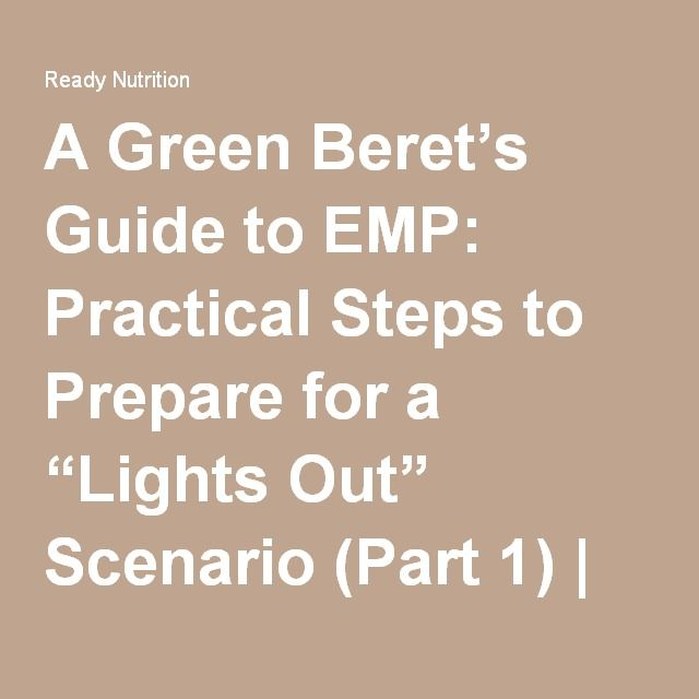 "A Green Beret's Guide to EMP: Practical Steps to Prepare for a ""Lights Out"" Scenario (Part 1) 