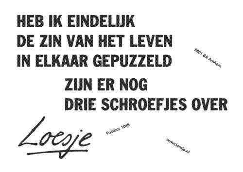 Heb ik eindelijk de zin van het leven #Loesje