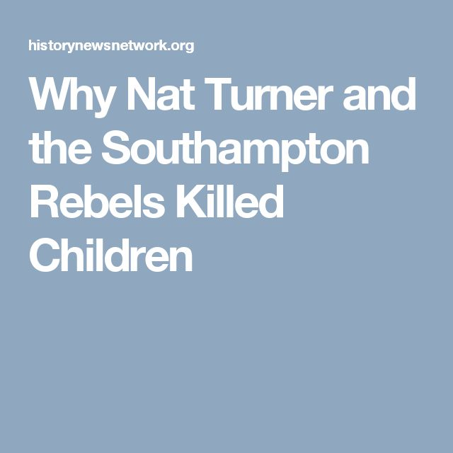 Why Nat Turner and the Southampton Rebels Killed Children