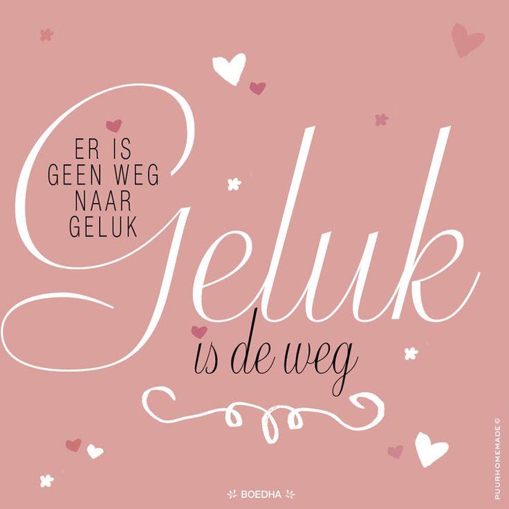 Er is geen weg naar geluk, geluk is de weg. - http://www.puurhomemade.nl/er-geen-weg-naar-geluk/