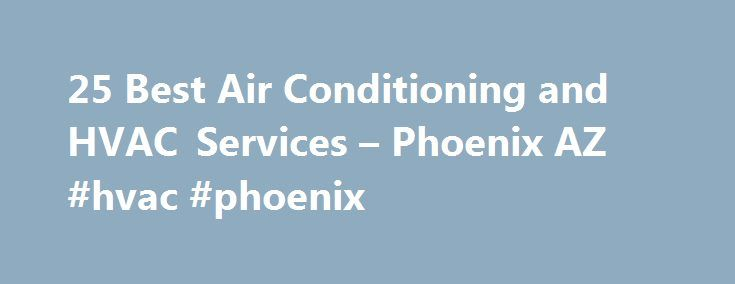25 Best Air Conditioning and HVAC Services – Phoenix AZ #hvac #phoenix http://philadelphia.remmont.com/25-best-air-conditioning-and-hvac-services-phoenix-az-hvac-phoenix/  # HVAC & Air Conditioning Contractors in Phoenix, AZ Phoenix A/C Systems In Phoenix, air conditioning is synonymous with survival. You simply can't bear the brunt of a Valley summer without a working air conditioning system. Of course, with energy costs spiraling upward along with your outdoor thermometer, more and more…