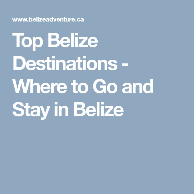 Top Belize Destinations - Where to Go and Stay in Belize