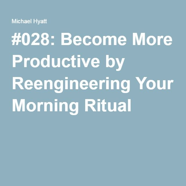 #028: Become More Productive by Reengineering Your Morning Ritual