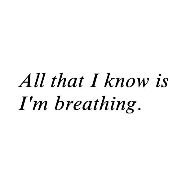 keep breathing; ingrid michaelson ❤ liked on Polyvore featuring words, quotes, text, fillers, writing, phrase y saying