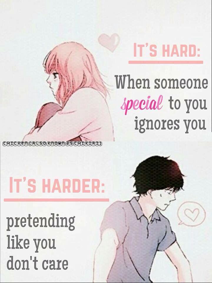"""""""È difficile:  Quando qualcuno speciale ti ignora. É più difficile:  Fingere come se non ti importasse""""."""