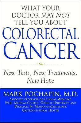 Colorectal Cancer : New Tests, New Treatments, New Hope by Mark Bennett...