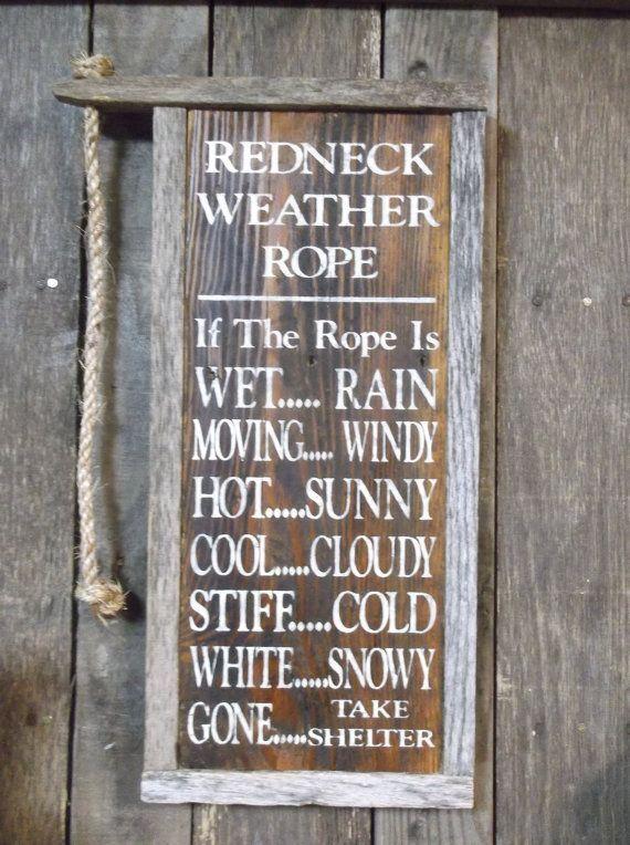 nice Primitive Redneck Weather Rope Sign by http://dezdemon-humoraddiction.space/redneck-humor/primitive-redneck-weather-rope-sign/