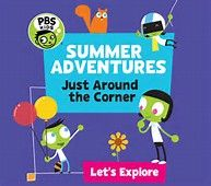 PBS Kids Summer Adventure visit your local branch for dates and times lvccld.org recommended for ages 6-8