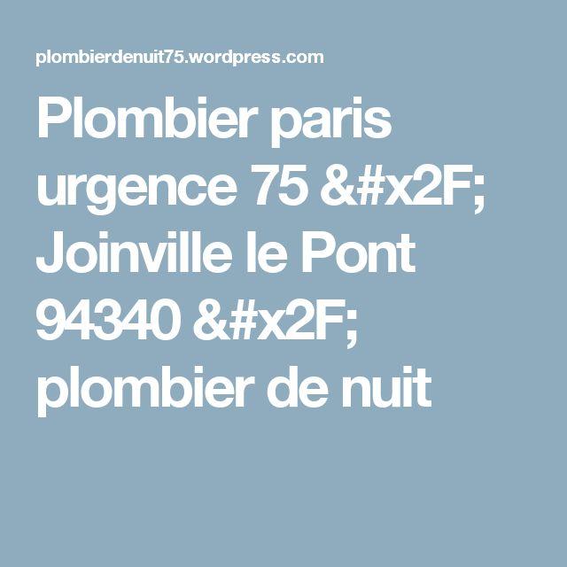 Plombier paris urgence 75 / Joinville le Pont 94340 / plombier de nuit