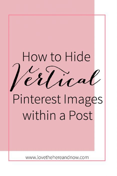How to Hide Vertical Images Within a Blog Post http://www.lovethehereandnow.com