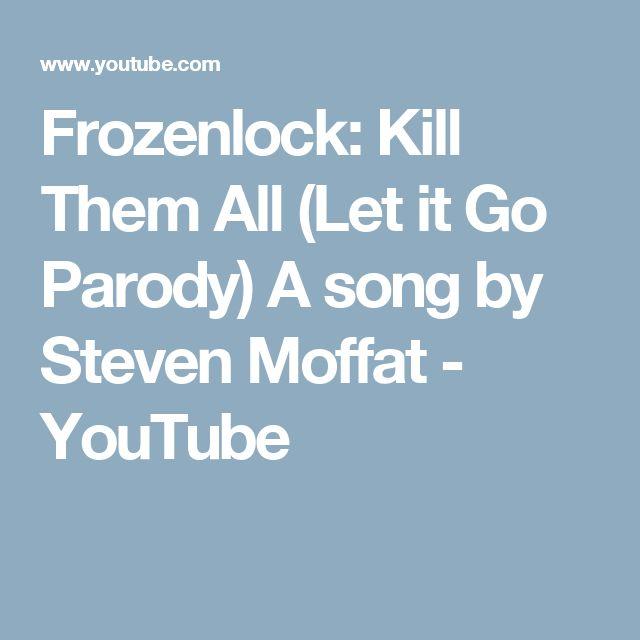 Frozenlock: Kill Them All (Let it Go Parody) A song by Steven Moffat - YouTube