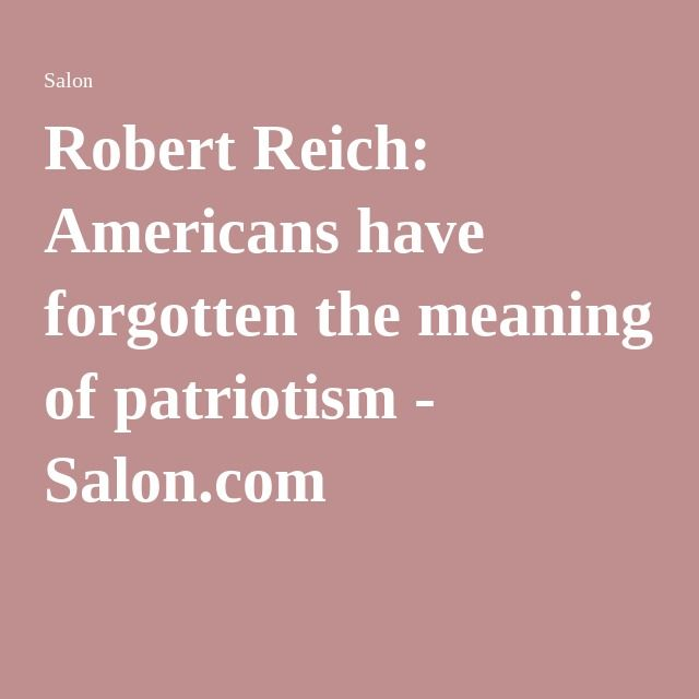 Robert Reich: Americans have forgotten the meaning of patriotism - Salon.com