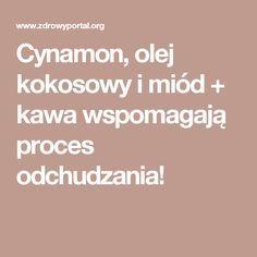 Cynamon, olej kokosowy i miód + kawa wspomagają proces odchudzania!