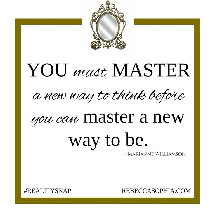 YOU must MASTER a new way to think before you can master a new way to be. - Marianne Williamson #RS http://rebeccasophia.com/takeoff