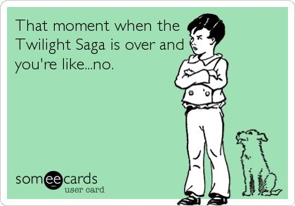 I miss my twilight!!!