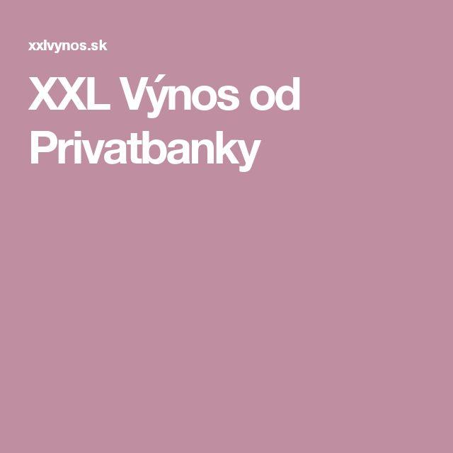 XXL Výnos od Privatbanky