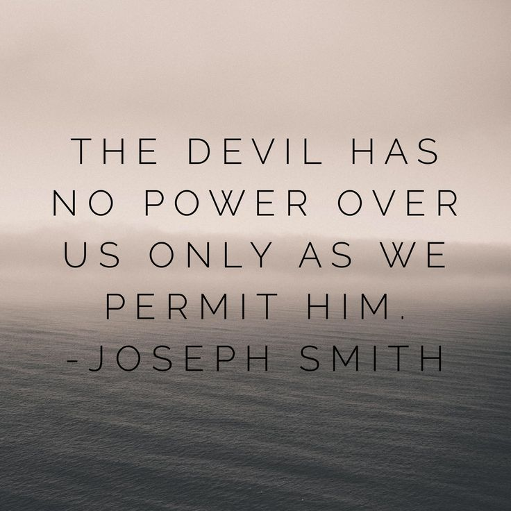 The devil has no power over us only as we permit him. Joseph Smith #ldsquotes #satan #agency