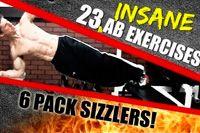 23 безумных упражнений на пресс https://mensby.com/sport/muscles/3151-insane-new-abs-exercises  Разнообразие в тренировках позволит максимально эффективно воздействовать на мышцы пресса. Самые трудные и безумные, но эффективные упражнения на пресс.