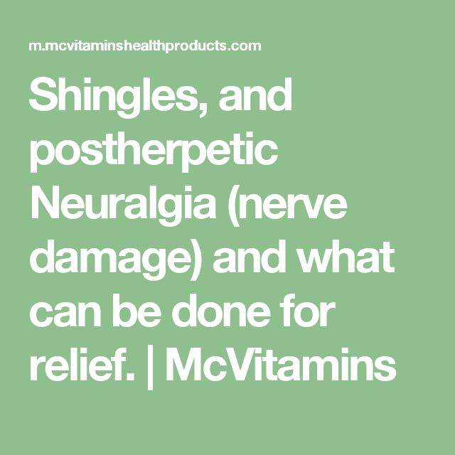Shingles, and postherpetic Neuralgia (nerve damage) and what can be done for relief. | McVitamins