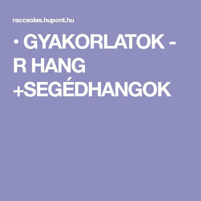 • GYAKORLATOK - R HANG +SEGÉDHANGOK