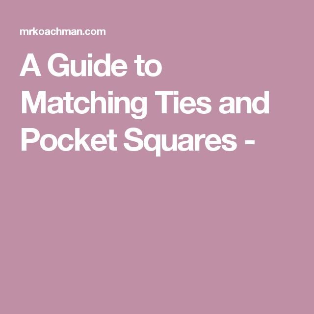 A Guide to Matching Ties and Pocket Squares -