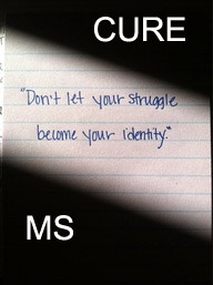 Don't let your struggle with MS be your identity, keep fighting!