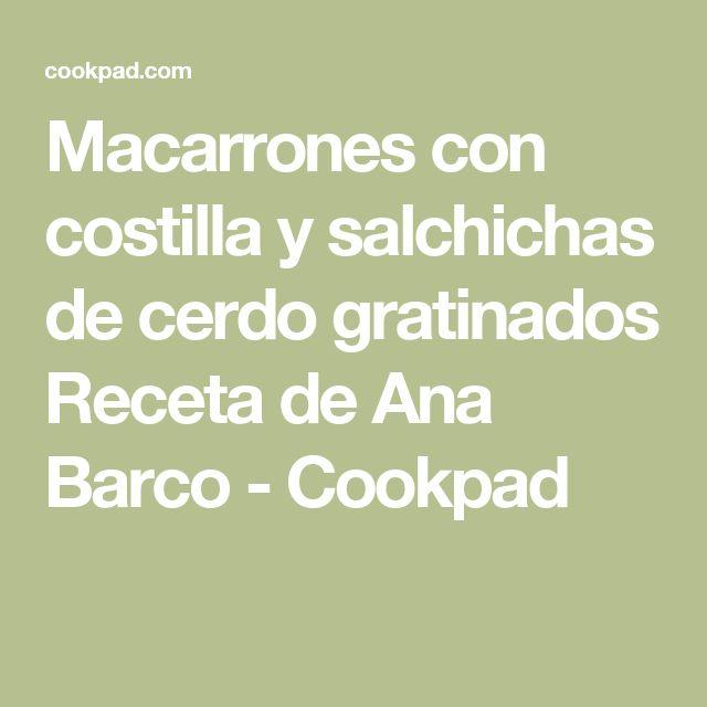 Macarrones con costilla y salchichas de cerdo gratinados Receta de Ana Barco - Cookpad