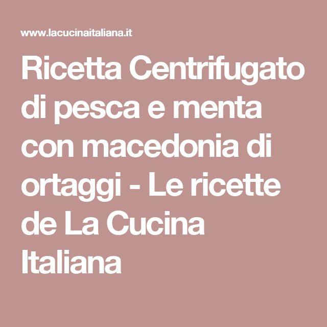 Ricetta Centrifugato di pesca e menta con macedonia di ortaggi - Le ricette de La Cucina Italiana
