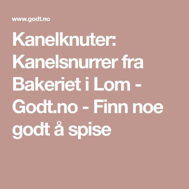 Kanelknuter: Kanelsnurrer fra Bakeriet i Lom - Godt.no - Finn noe godt å spise