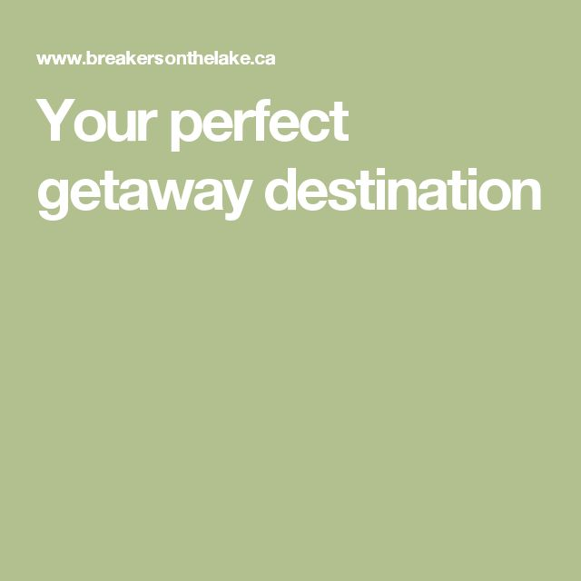 Your perfect getaway destination
