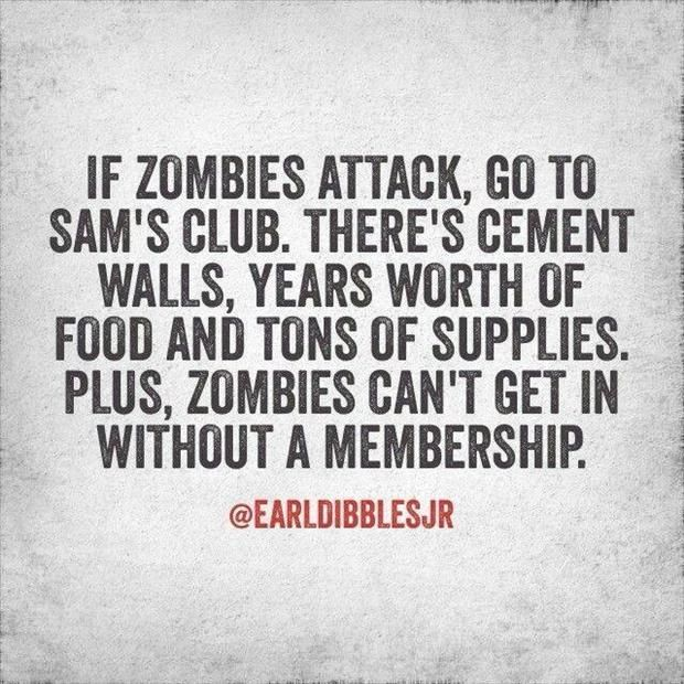 The Only Reason I Have A Sams Club Membership Is For Impending Zombie Apocalypse