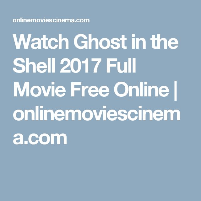 Watch Ghost in the Shell 2017 Full Movie Free Online | onlinemoviescinema.com