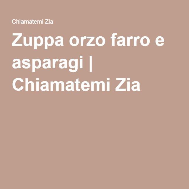 Zuppa orzo farro e asparagi | Chiamatemi Zia