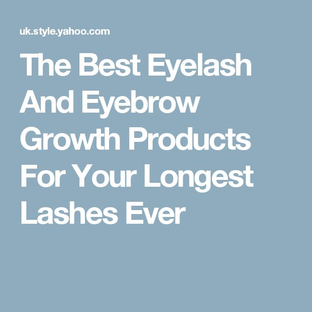 The Best Eyelash And Eyebrow Growth Products For Your Longest Lashes Ever