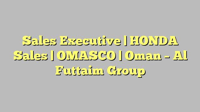 Sales Executive   HONDA Sales   OMASCO   Oman - Al Futtaim Group